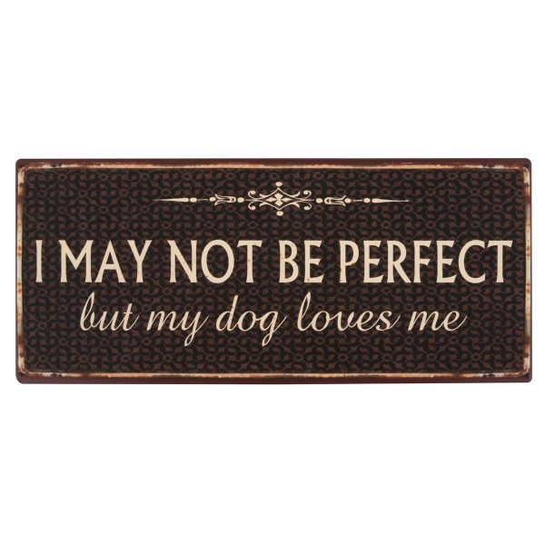 """Metall Schild """"I may not be perfect but my dog loves me"""""""