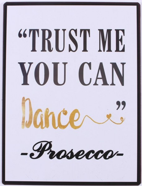 "Metall Schild ""Trust me you can dance - Prosecco"""