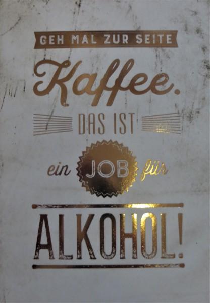 """Postkarte """"Geh mal zur Seite Kaffee. Das ist ein Job für Alkohol!"""" VintageArt"""