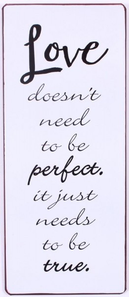 """Metall Schild """"Love doesn*t need to be perfect, it just needs to be true"""""""
