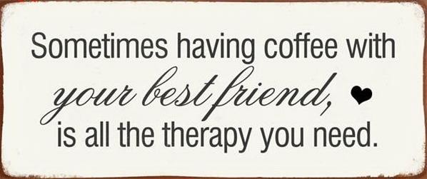 """Metall Schild """"Sometimes having coffee with your best friend, is all the therapy you need"""""""