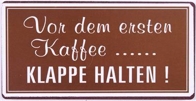Magnet Vor dem ersten Kaffee...... KLAPPE HALTEN La Finesse