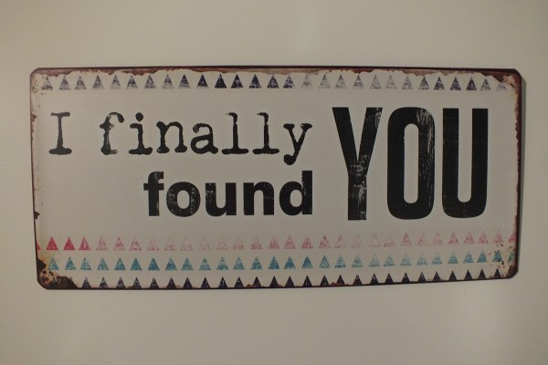 "Metall Schild ""I finally found you"""