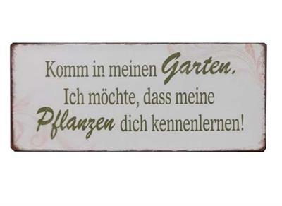 """Metall Schild """"Komm in meinen Garten. Ich möchte, dass meine Pflanzen dich kennen lernen"""""""