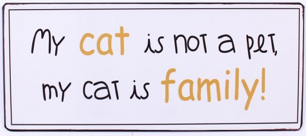 "Metall Schild ""My cat is not a pet, my cat is family!"""