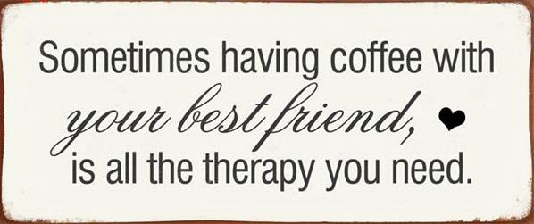 Metall Schild Sometimes having coffee with your best friend is all the therapy you need