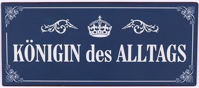 """Metall Schild """"Königin des Alltags"""""""