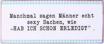 """Metall Schild mit der Aufschrift """"Manchmal sagen Männer echt sexy Sachen..."""""""
