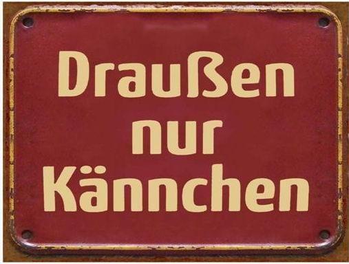 """Metall Schild """"Draußen nur Kännchen"""""""