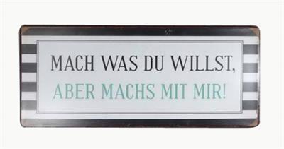 """Metall Schild """"Mach was du willst..."""""""