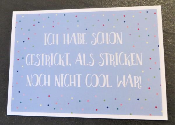 """Karte Postkarte """"Ich habe schon gestrickt, als stricken noch nicht cool war!"""""""