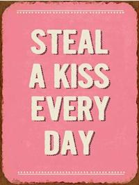 Metall Schild Steal a kiss every day