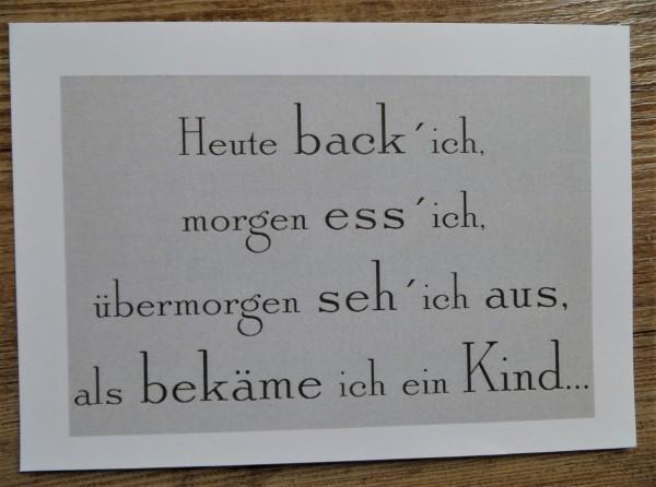 """Karte Postkarte """"Heute back´ich, morgen ess` ich, übermorgen seh`ich aus, als bekäme ich ein Kind..."""