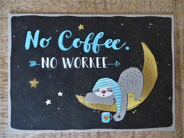 """Postkarte """"No Coffee. No Workee."""" KUNST und BILD"""