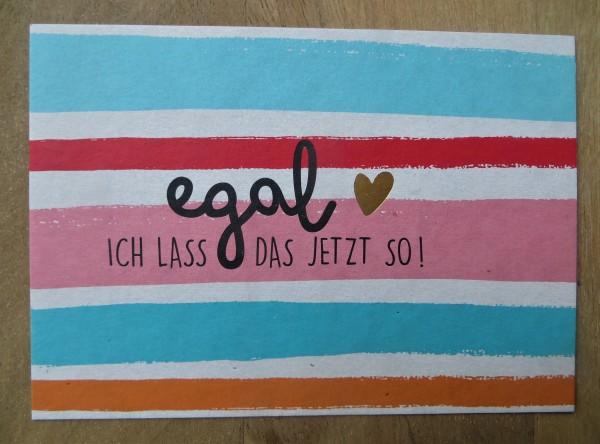 """Postkarte """"egal ICH LASS DAS JETZT SO!"""" KUNST und BILD"""
