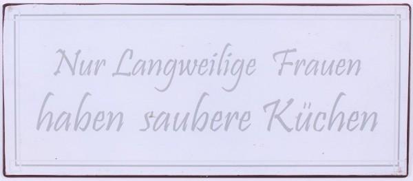 """Metall Schild """"Nur langweilige Frauen haben saubere Küchen"""""""