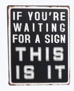 """Metall Schild """"If you' re waiting for a sign THIS IS IT"""""""