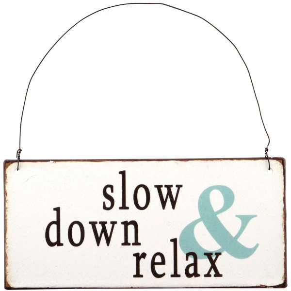 Metall Schild Slow down and relax