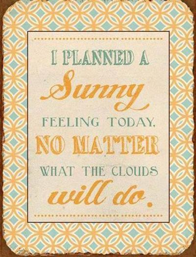 "Metall Schild ""I planned a sunny feeling today. No matter what t"
