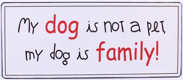 "Metall Schild ""My dog is not a pet, my dog is family!"""