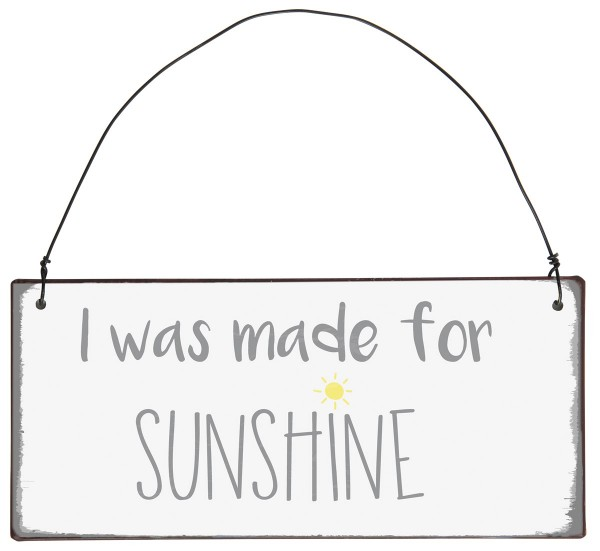 "Metall Schild ""I was made for sunshine"""