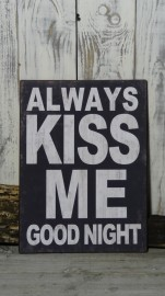"Metall Schild ""Always kiss me goodnight"""