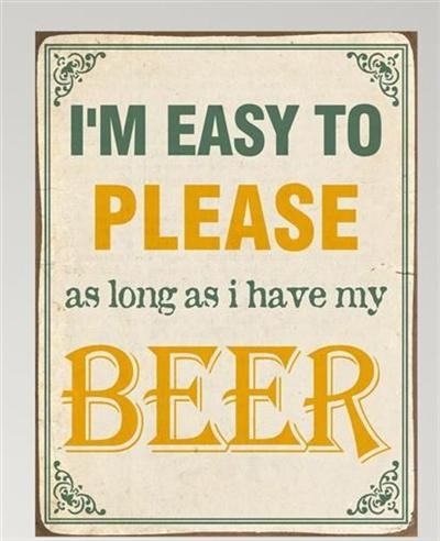 "Metall Schild ""I`m easy to please as long... beer"""