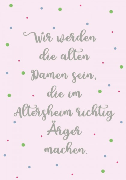 """Karte Postkarte """"Wir werden die alten Damen sein, die im Altersheim...."""""""