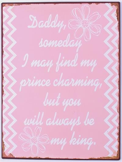 "Metall Schild ""Daddy, someday I may find my prince charming..."""