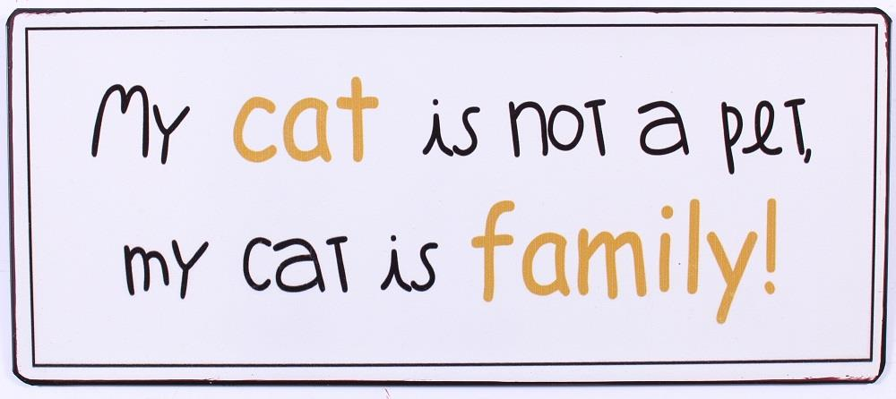 Metall Schild My cat is not a pet my cat is family